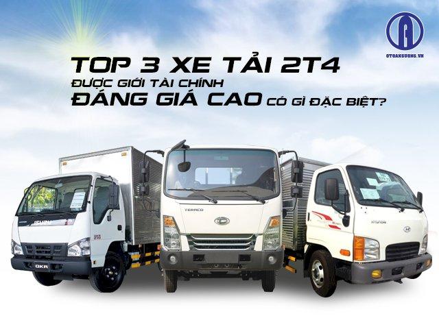 Top 3 xe tải 2t4 được giới tài chính đáng giá cao có gì đặc biệt?
