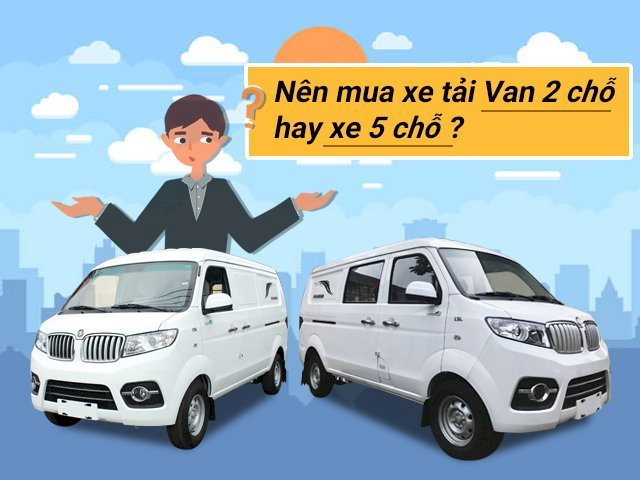 Nên mua xe tải van 2 chỗ hay xe 5 chỗ?